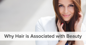 Why Hair is Associated with Beauty?