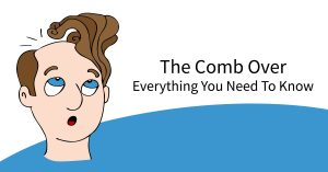 Comb Overs: What You Need to Know